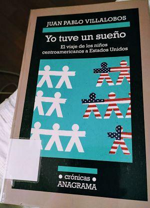 Yo tuve un sueño. El viaje de los niños centroamericanos a Estados Unidos (Juan Pablo Villalobos)